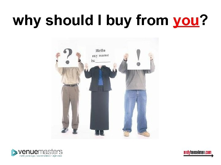 why should I buy from you?