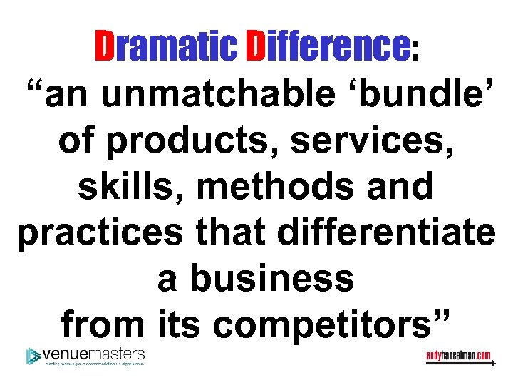 """Dramatic Difference: """"an unmatchable 'bundle' of products, services, skills, methods and practices that differentiate"""