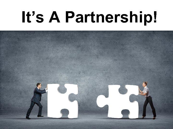 It's A Partnership!