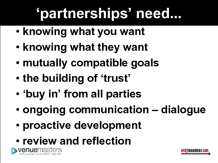 'partnerships' need. . . • knowing what you want • knowing what they want