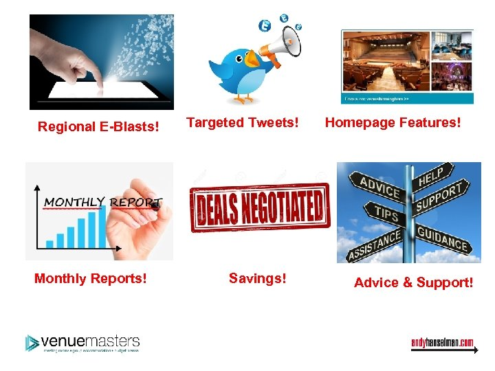 Regional E-Blasts! Monthly Reports! Targeted Tweets! Savings! Homepage Features! Advice & Support!