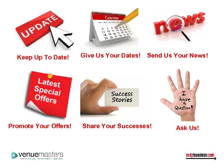 Keep Up To Date! Promote Your Offers! Give Us Your Dates! Send Us Your