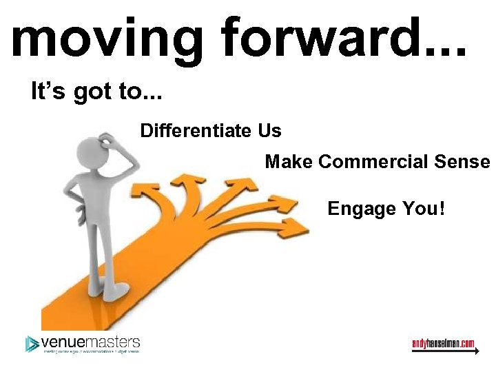 moving forward. . . It's got to. . . Differentiate Us Make Commercial Sense