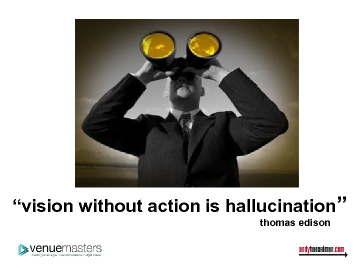 """""""vision without action is hallucination"""" thomas edison"""