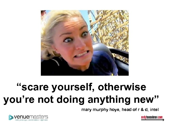 """""""scare yourself, otherwise you're not doing anything new"""" mary murphy hoye, head of r"""
