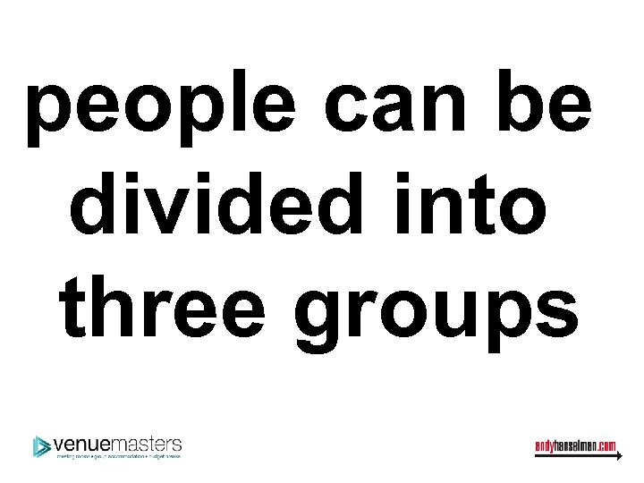 people can be divided into three groups