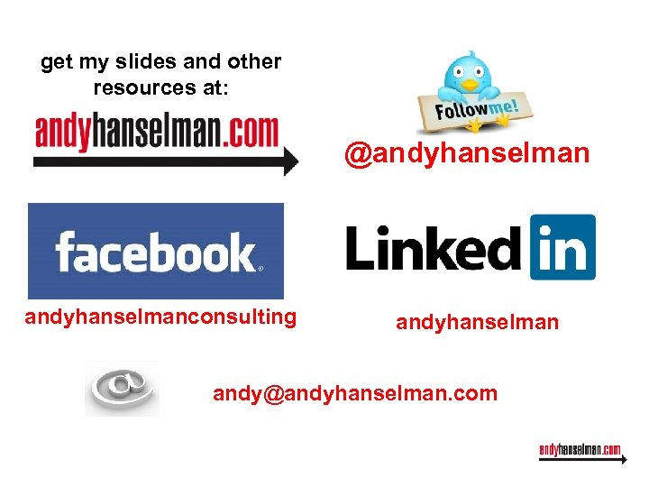 get my slides and other resources at: @andyhanselmanconsulting andyhanselman andy@andyhanselman. com
