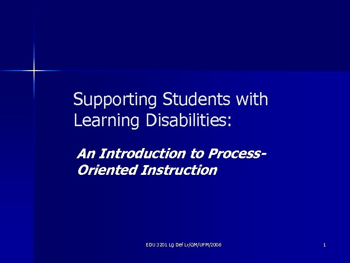 Supporting Students with Learning Disabilities: An Introduction to Process. Oriented Instruction EDU 3201 Lg