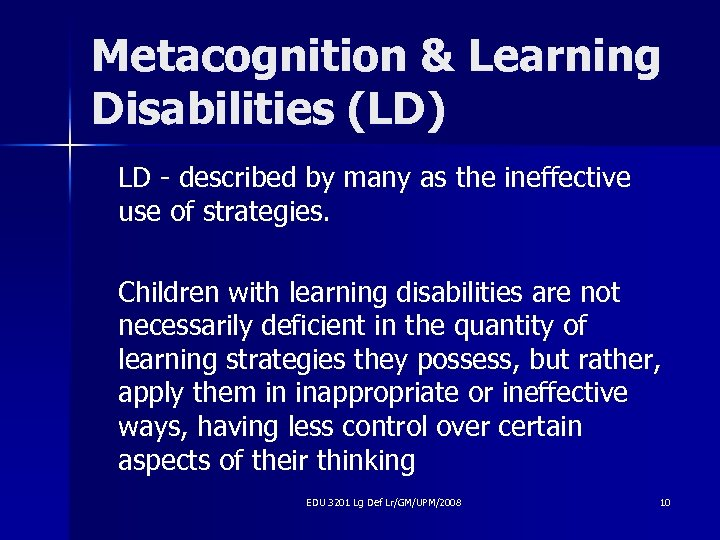 Metacognition & Learning Disabilities (LD) LD - described by many as the ineffective use