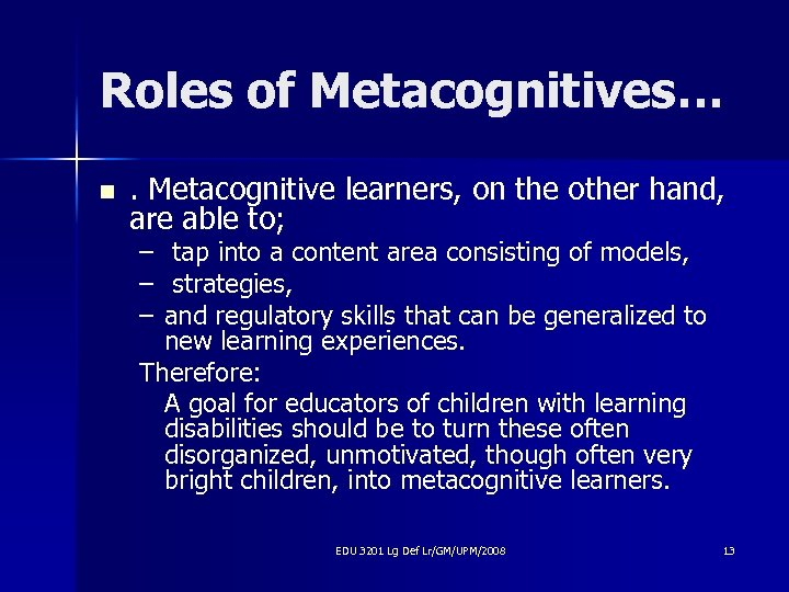 Roles of Metacognitives… n . Metacognitive learners, on the other hand, are able to;