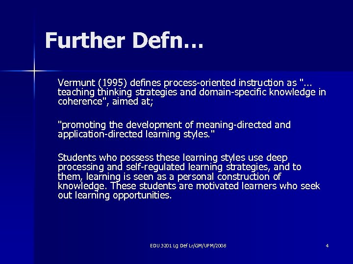 Further Defn… Vermunt (1995) defines process-oriented instruction as