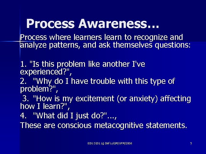 Process Awareness… Process where learners learn to recognize and analyze patterns, and ask themselves
