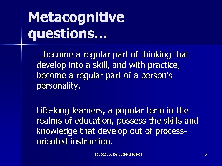 Metacognitive questions… …become a regular part of thinking that develop into a skill, and