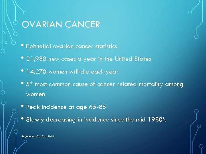 OVARIAN CANCER • Epithelial ovarian cancer statistics • 21, 980 new cases a year