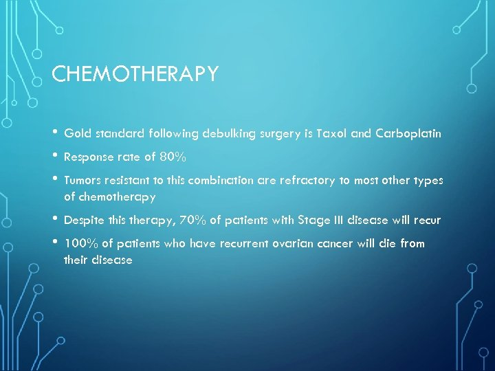 CHEMOTHERAPY • • • Gold standard following debulking surgery is Taxol and Carboplatin •