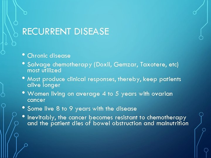 RECURRENT DISEASE • Chronic disease • Salvage chemotherapy (Doxil, Gemzar, Taxotere, etc) • •