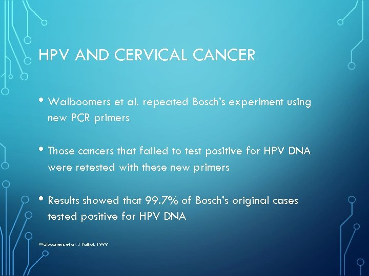 HPV AND CERVICAL CANCER • Walboomers et al. repeated Bosch's experiment using new PCR