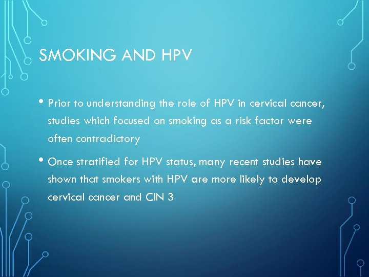 SMOKING AND HPV • Prior to understanding the role of HPV in cervical cancer,