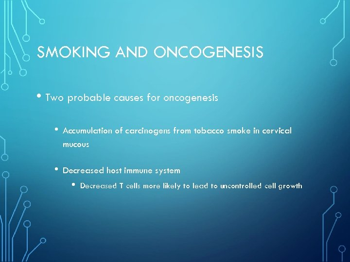 SMOKING AND ONCOGENESIS • Two probable causes for oncogenesis • Accumulation of carcinogens from