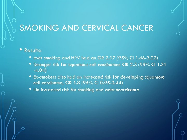 SMOKING AND CERVICAL CANCER • Results: • • ever smoking and HPV had an