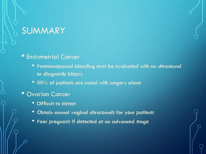 SUMMARY • Endometrial Cancer • Postmenopausal bleeding must be evaluated with an ultrasound or