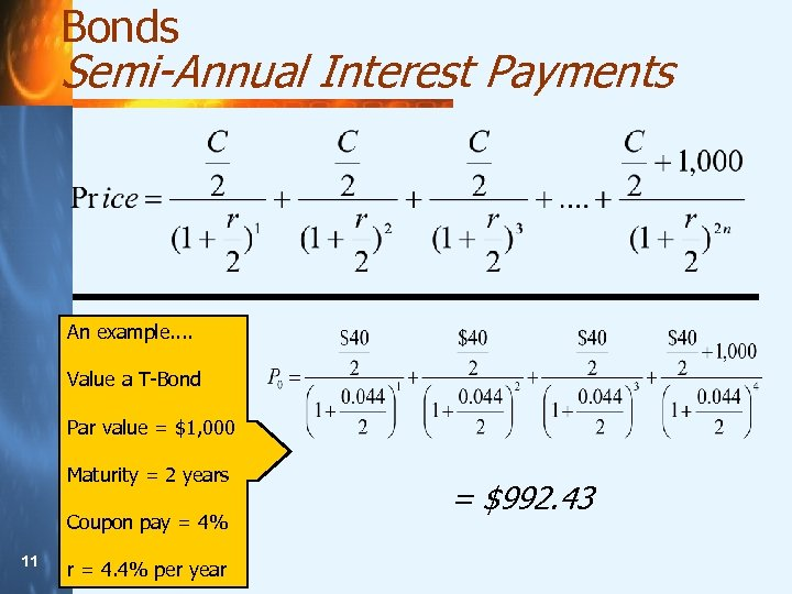 Bonds Semi-Annual Interest Payments An example. . Value a T-Bond Par value = $1,