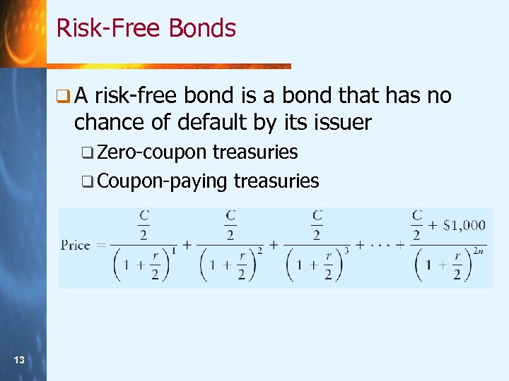 Risk-Free Bonds q. A risk-free bond is a bond that has no chance of