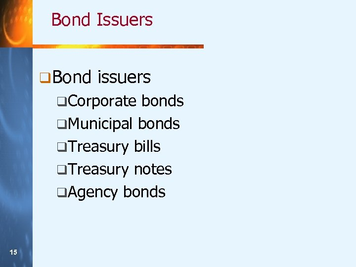 Bond Issuers q Bond issuers q. Corporate bonds q. Municipal bonds q. Treasury bills