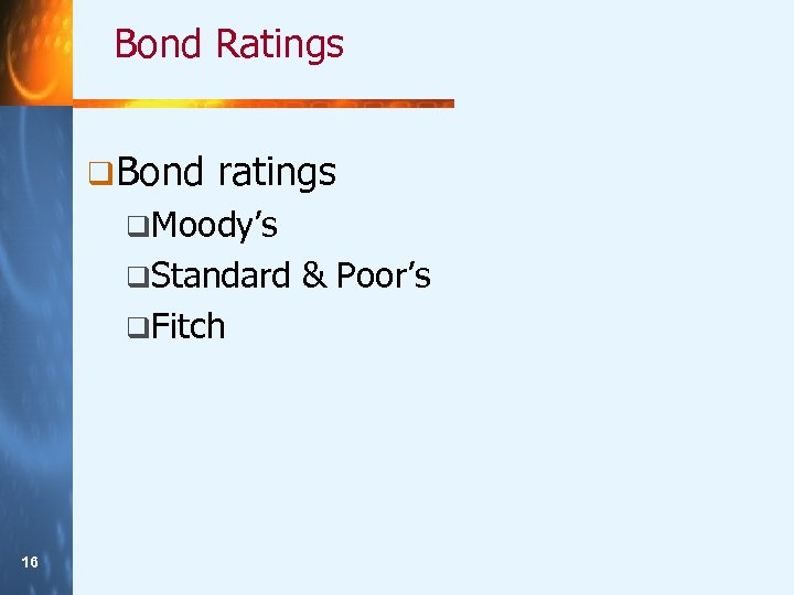Bond Ratings q Bond ratings q. Moody's q. Standard q. Fitch 16 16 &