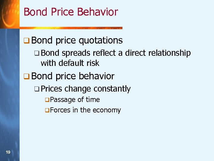 Bond Price Behavior q Bond price quotations q Bond spreads reflect a direct relationship
