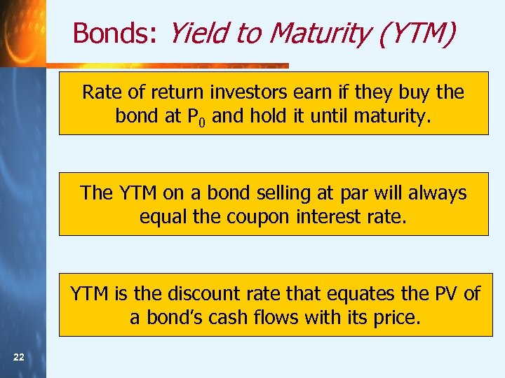 Bonds: Yield to Maturity (YTM) Rate of return investors earn if they buy the