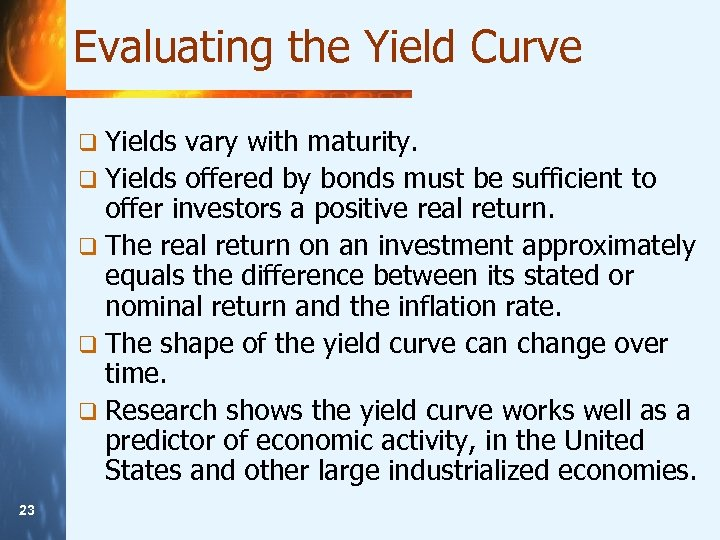 Evaluating the Yield Curve q Yields vary with maturity. q Yields offered by bonds