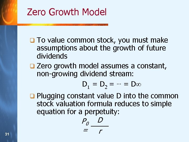 Zero Growth Model q To value common stock, you must make assumptions about the
