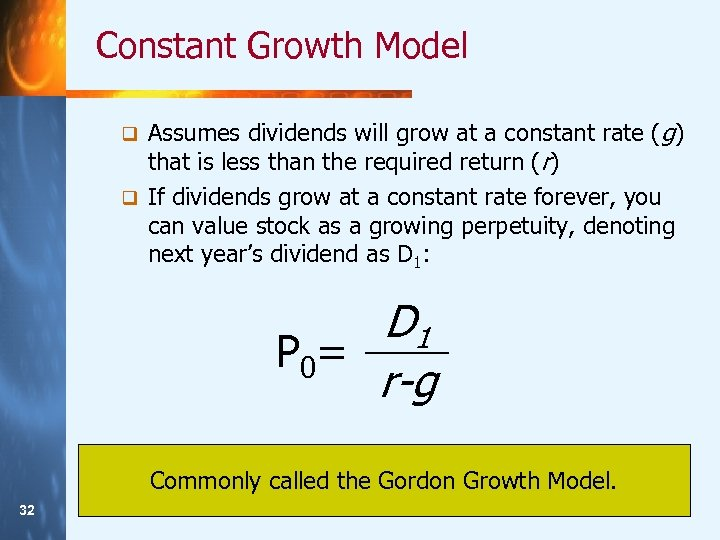 Constant Growth Model Assumes dividends will grow at a constant rate (g) that is