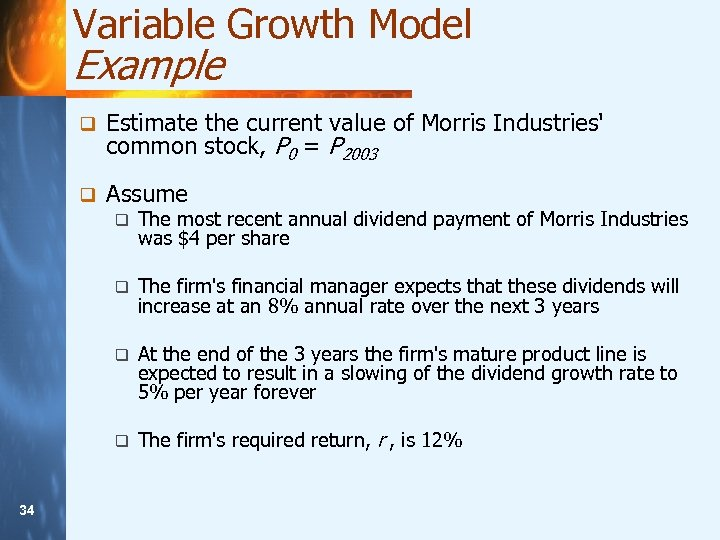 Variable Growth Model Example q Estimate the current value of Morris Industries' common stock,