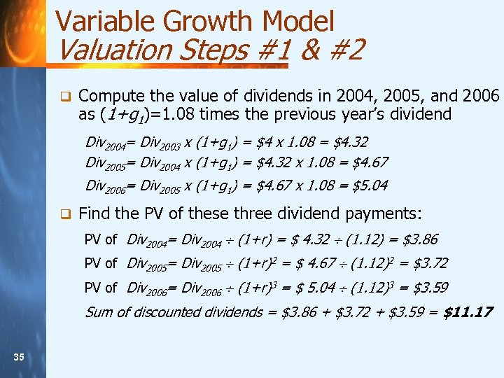 Variable Growth Model Valuation Steps #1 & #2 q Compute the value of dividends