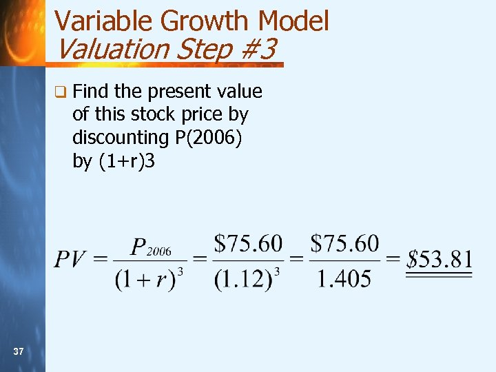 Variable Growth Model Valuation Step #3 q Find the present value of this stock