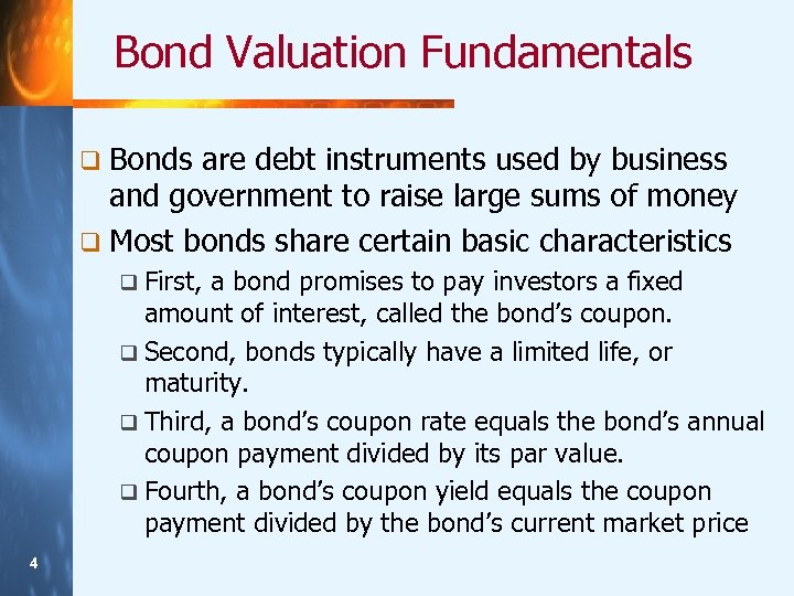 Bond Valuation Fundamentals q Bonds are debt instruments used by business and government to