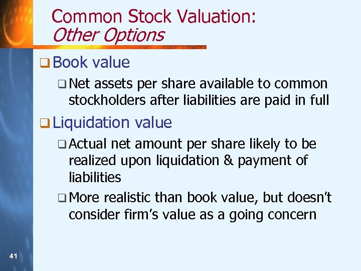 Common Stock Valuation: Other Options q Book value q Net assets per share available
