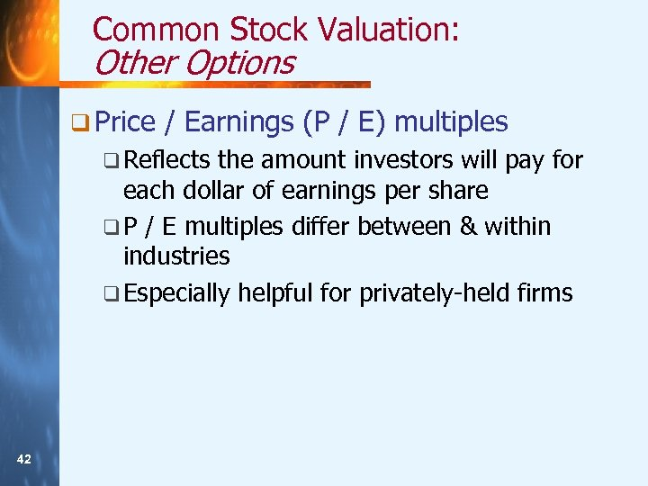 Common Stock Valuation: Other Options q Price / Earnings (P / E) multiples q