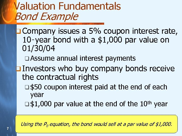 Valuation Fundamentals Bond Example q Company issues a 5% coupon interest rate, 10‑year bond
