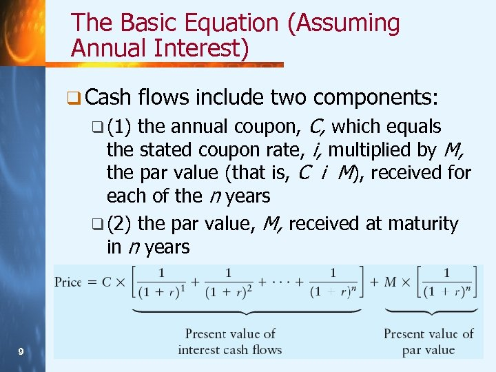 The Basic Equation (Assuming Annual Interest) q Cash flows include two components: the annual