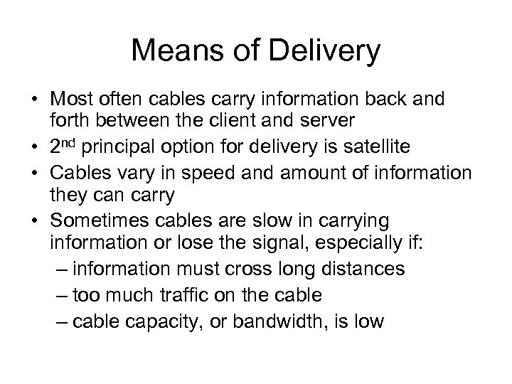Means of Delivery • Most often cables carry information back and forth between the