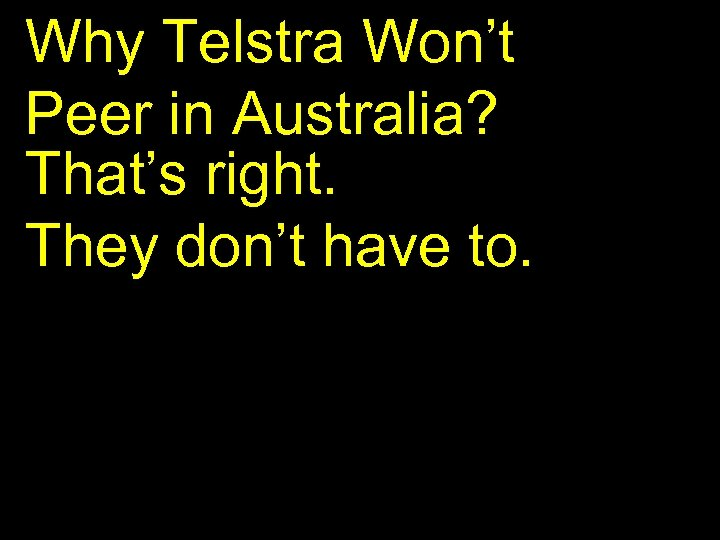 Why Telstra Won't Peer in Australia? That's right. They don't have to.