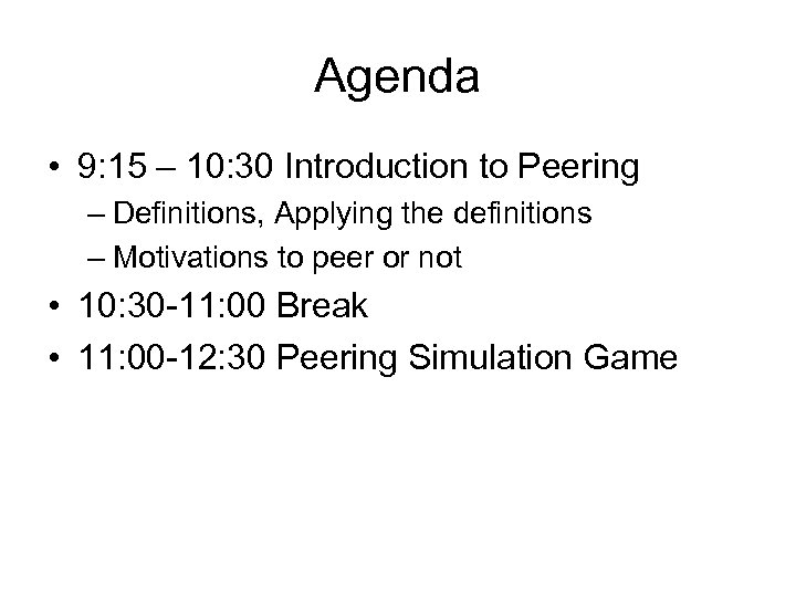 Agenda • 9: 15 – 10: 30 Introduction to Peering – Definitions, Applying the