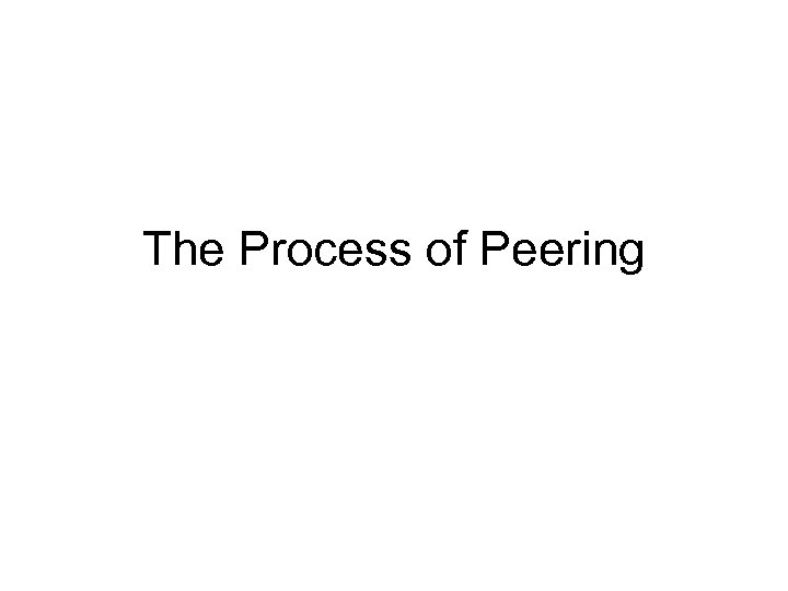 The Process of Peering