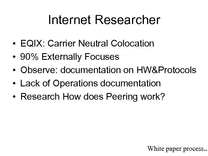 Internet Researcher • • • EQIX: Carrier Neutral Colocation 90% Externally Focuses Observe: documentation
