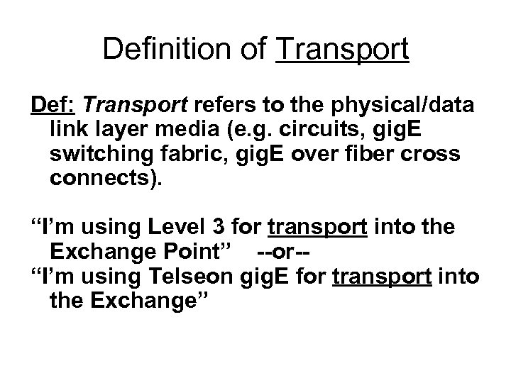 Definition of Transport Def: Transport refers to the physical/data link layer media (e. g.