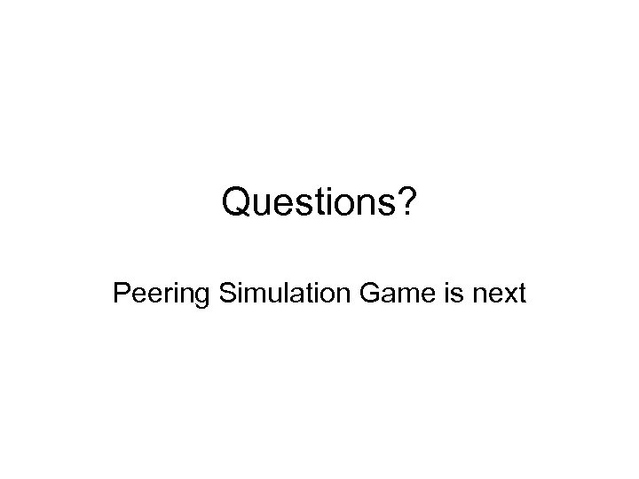 Questions? Peering Simulation Game is next