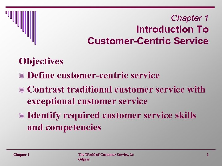 Chapter 1 Introduction To Customer-Centric Service Objectives Define customer-centric service Contrast traditional customer service